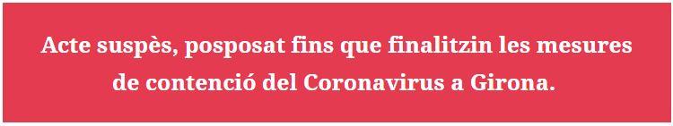 Acte suspès, posposat fins que finalitzin les meures de contencio del coronavirus a Girona